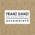 Franz Danzi MUSIC FOR PIANO AND WINDS Vol. 1 Ensemble F2